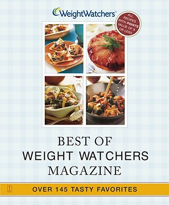 Best of Weight Watchers Magazine: Over 145 Tasty Favorites--All Recipes with Points Value of 8 or Less - Weight Watchers International, and Weight Watchers