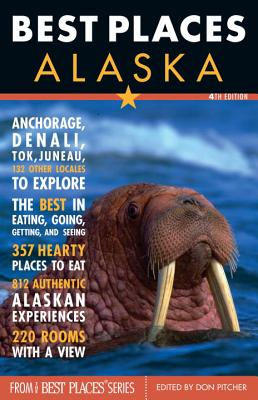 Best Places Alaska: The Locals' Guide to the Best Lodgings, Outdoor Adventure, Sights, Shopping, and Restaurants - Pitcher, Don (Editor)