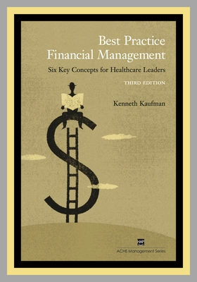 Best Practice Financial Management: Six Key Concepts for Healthcare Leaders - Kaufman, Kenneth