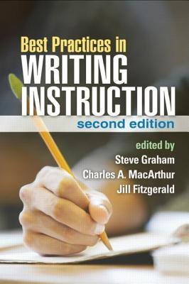 Best Practices in Writing Instruction, Second Edition - Graham, Steve, Edd (Editor), and MacArthur, Charles A, PhD (Editor), and Fitzgerald, Jill, PhD (Editor)