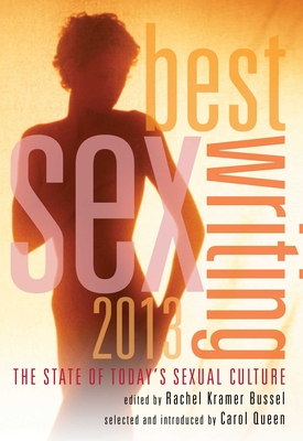 Best Sex Writing: The State of Today's Sexual Culture - Bussel, Rachel Kramer (Editor), and Queen, Carol (Introduction by)