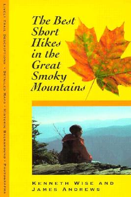 Best Short Hikes: Great Smoky Mountains - Wise, Ken, and Andrews, James, MD, and Wise, Kenneth