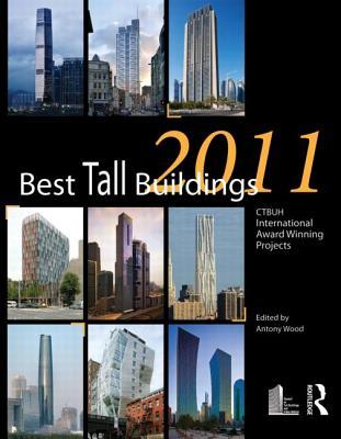 Best Tall Buildings 2011: Ctbuh International Award Winning Projects - Wood, Antony (Editor)