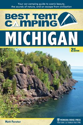 Best Tent Camping: Michigan: Your Car-Camping Guide to Scenic Beauty, the Sounds of Nature, and an Escape from Civilization - Forster, Matt