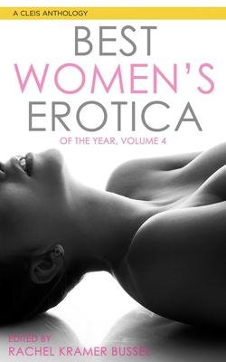 Best Women's Erotica of the Year, Volume 4 - Bussel, Rachel Kramer (Editor), and Kennedy, Mica (Contributions by)