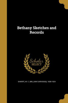 Bethany Sketches and Records - Sharpe, W C (William Carvosso) 1839-1 (Creator)