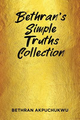 Bethran's Simple Truths Collection - Akpuchukwu, Bethran