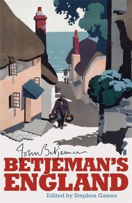 Betjeman's England - Betjeman, John, Sir, and Games, Stephen (Editor)