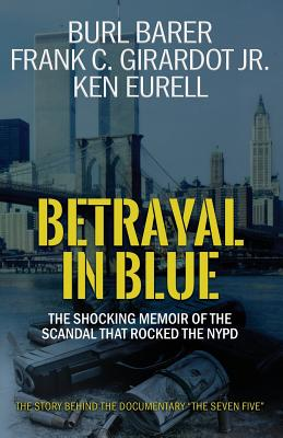 Betrayal in Blue: The Shocking Memoir of the Scandal That Rocked the NYPD - Barer, Burl, and Girardot, Jr Frank C, and Eurell, Ken