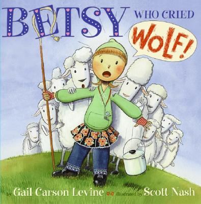 Betsy Who Cried Wolf - Levine, Gail Carson