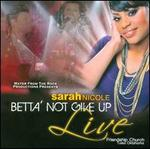 Betta' Not Give Up: Live