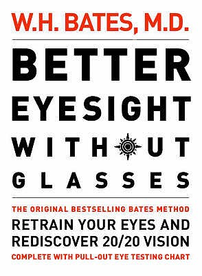 Better Eyesight without Glasses: Retrain Your Eyes and Rediscover 20/20 Vision - Bates, William H.