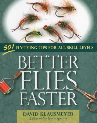 Better Flies Faster: 501 Fly-Tying Tips for All Skill Levels - Klausmeyer, David
