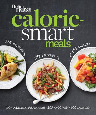 Better Homes and Gardens Calorie-Smart Meals: 150 Recipes for Delicious 300-, 400-, and 500-Calorie Dishes - Better Homes and Gardens