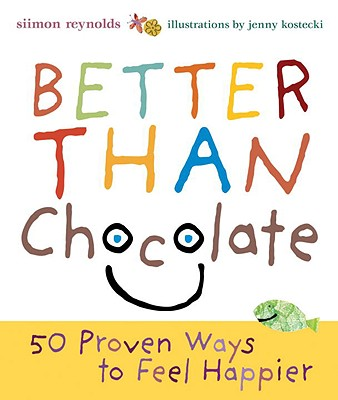 Better Than Chocolate: 50 Proven Ways to Feel Happier - Reynolds, Siimon