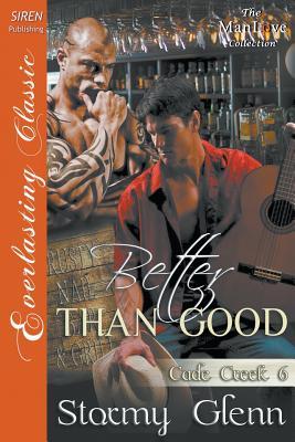 Better Than Good [Cade Creek 6] (Siren Publishing Everlasting Classic Manlove) - Glenn, Stormy
