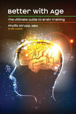Better with Age: The Ultimate Guide to Brain Training - Strupp, Phyllis
