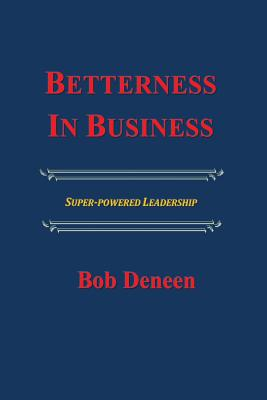 Betterness In Business: Entrepreneurial Success Guide - Sullivan Phd, Marianne K (Editor), and Deneen, Bob