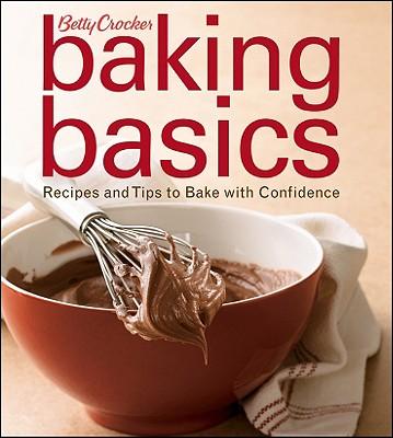 Betty Crocker Baking Basics: Recipes and Tips to Bake with Confidence - Crocker, Betty