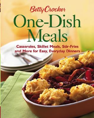 Betty Crocker One-Dish Meals: Casseroles, Skillet Meals, Stir-Fries and More for Easy, Everyday Dinners - Betty Crocker
