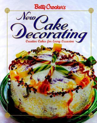 Betty Crocker's New Cake Decorating - Betty Crocker, and Lastbetty Crocker, and Crocker, Betty