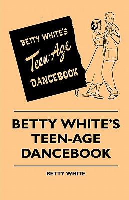 Betty White's Teen-Age Dancebook - White, Betty