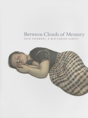 Between Clouds of Memory: Akio Takamori, a Mid-Career Survey - Held, Peter (Editor), and Clark, Garth, and Hida, Toyojiro
