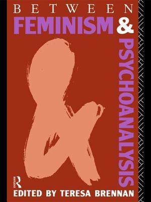 Between Feminism and Psychoanalysis - Brennan, Teresa (Editor)