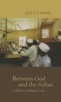 Between God and the Sultan: A History of Islamic Law - Vikr, Knut S