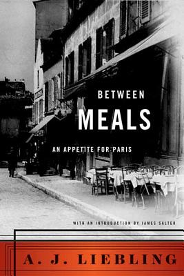 Between Meals: An Appetite for Paris - Liebling, A J, and Salter, James (Adapted by)