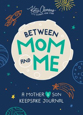 Between Mom and Me: A Mother and Son Keepsake Journal - Clemons, Katie