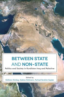 Between State and Non-State: Politics and Society in Kurdistan-Iraq and Palestine - Geurbey, Geulistan