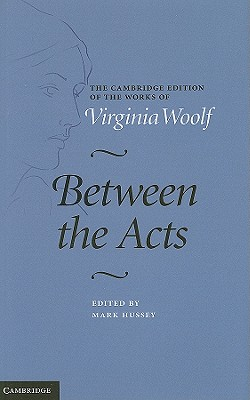 Between the Acts - Woolf, Virginia, and Hussey, Mark (Editor)