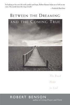 Between the Dreaming and the Coming True: The Road Home to God - Benson, Robert