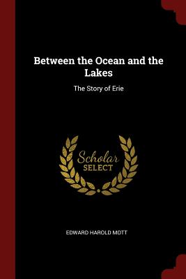 Between the Ocean and the Lakes: The Story of Erie - Mott, Edward Harold