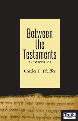 Between The Testaments - Pfeiffer, Charles F