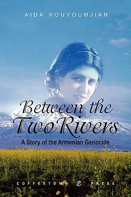 Between the Two Rivers: A Story of the Armenian Genocide - Kouyoumjian, Aida