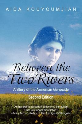 Between the Two Rivers: A Story of the Armenian Genocide - Kouyoumjian, Aida
