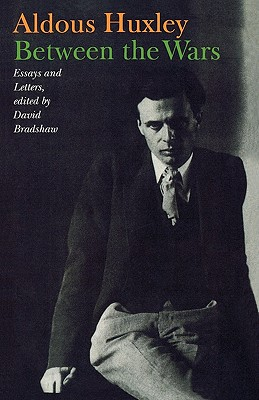 Between the Wars: Essays and Letters - Huxley, Aldous, and Bradshaw, David