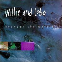 Between the Waters - Willie & Lobo