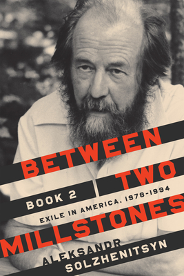 Between Two Millstones, Book 2: Exile in America, 1978-1994 - Solzhenitsyn, Aleksandr, and Kitson, Clare (Translated by), and Moore, Melanie (Translated by)