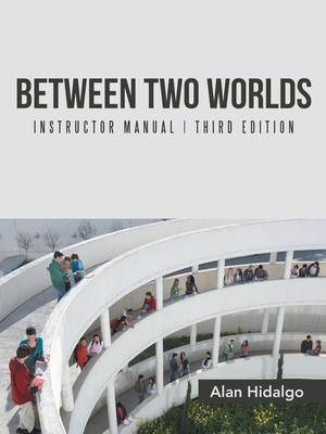 Between Two Worlds Instructor Manual: Third Edition - Hidalgo, Alan