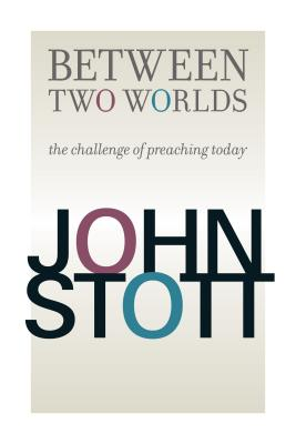Between Two Worlds - Stott, John