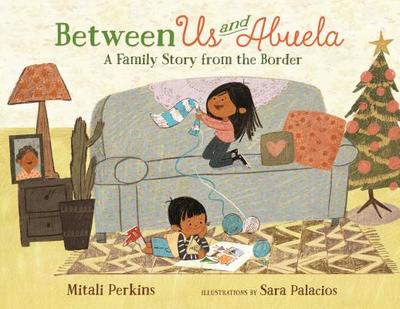 Between Us and Abuela: A Family Story from the Border - Perkins, Mitali