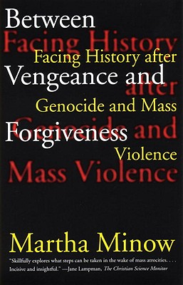 Between Vengeance and Forgiveness: Facing History After Genocide and Mass Violence - Minow, Martha, Prof.