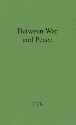 Between war and peace : the Potsdam Conference. - Feis, Herbert