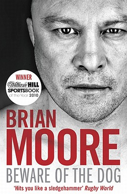 Beware of the Dog: Rugby's Hard Man Reveals All - Moore, Brian