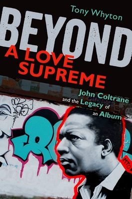 Beyond a Love Supreme: John Coltrane and the Legacy of an Album - Whyton, Tony, Dr.