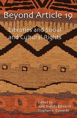 Beyond Article 19: Libraries and Social and Cultural Rights - Edwards, Julie Biando (Editor), and Edwards, Stephan P (Editor)