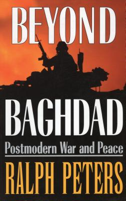Beyond Baghdad: Postmodern War and Peace - Peters, Ralph